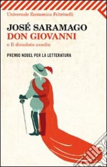Don Giovanni, o Il dissoluto assolto. Testo portoghese a fronte libro di Saramago José