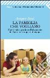 La famiglia che vogliamo. Nuovi valori guida nell'educazione dei figli e nei rapporti di coppia libro