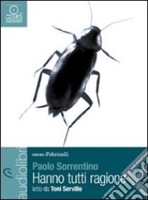 Hanno tutti ragione letto da Toni Servillo. Audiolibro. CD Audio formato MP3  di Sorrentino Paolo