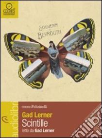 Scintille. Una storia di anime vagabonde letto da Gad Lerner. Audiolibro. CD Audio formato MP3  di Lerner Gad
