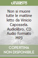 Non si muore tutte le mattine letto da Vinicio Capossela. Audiolibro. CD Audio formato MP3  di Capossela Vinicio