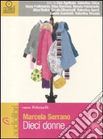 Dieci donne. Audiolibro. CD Audio Formato MP3  di Serrano Marcela