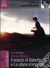 Il pranzo di Babette e La storia immortale letti da Laura Morante. Audiolibro. CD Audio Formato MP3  di Blixen Karen