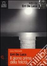 Il giorno prima della felicità letto da Erri De Luca. Audiolibro. CD Audio Formato MP3 libro