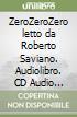 ZeroZeroZero letto da Roberto Saviano. Audiolibro. CD Audio formato MP3 libro