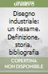 Disegno industriale: un riesame. Definizione, storia, bibliografia libro