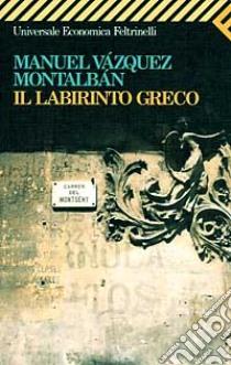 Il labirinto greco libro di Vázquez Montalbán Manuel