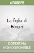 La figlia di Burger libro