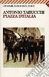 Piazza d'Italia. Favola popolare in tre tempi, un epilogo e un'appendice libro
