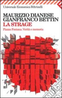 La strage. Piazza Fontana. Verità e memoria libro di Dianese Maurizio - Bettin Gianfranco
