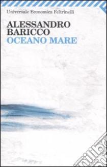 Oceano mare libro di Baricco Alessandro
