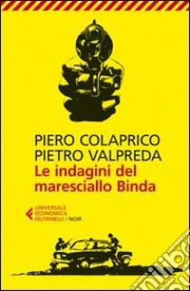 Le indagini del maresciallo Binda libro di Colaprico Piero - Valpreda Pietro