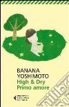 High & dry. Primo amore libro
