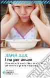 I no per amare. Comunicare in modo chiaro ed efficace per crescere figli forti e sicuri di sé libro
