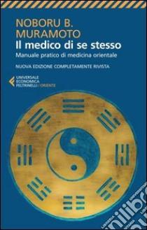 Il medico di se stesso. Manuale pratico di medicina orientale libro di Muramoto Naboru B.