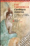 L'ambiguo malanno. La donna nell'antichità greca e romana libro di Cantarella Eva