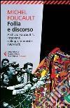 Follia e discorso. Archivio Foucault. Vol. 1: Interventi, colloqui, interviste. 1961-1970 libro