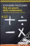 Mai più paura della matematica. Come fare pace con numeri e formule libro