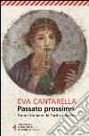 Passato prossimo. Donne romane da Tacita a Sulpicia libro