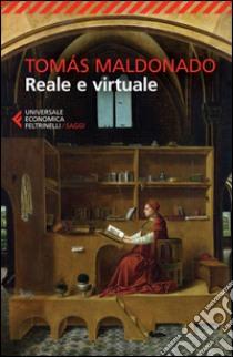Reale e virtuale libro di Maldonado Tomás