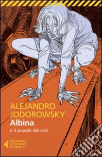 Albina o il popolo dei cani libro di Jodorowsky Alejandro