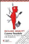 L'uomo flessibile. Le conseguenze del nuovo capitalismo sulla vita personale libro di Sennett Richard