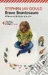 Bravo brontosauro. Riflessioni di storia naturale libro
