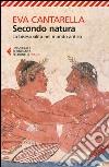 Secondo natura. La bisessualità nel mondo antico libro