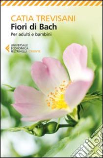 Fiori di Bach. Per adulti e bambini libro di Trevisani Catia