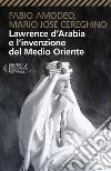 Lawrence d'Arabia e l'invenzione del Medio Oriente libro