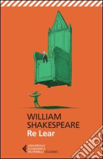 Re Lear. Testo inglese a fronte libro di Shakespeare William