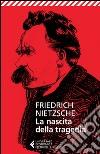 La nascita della tragedia libro di Nietzsche Friedrich