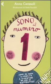 Sono il numero 1. Come mi sono divertito a diventare bravo in matematica! libro di Cerasoli Anna