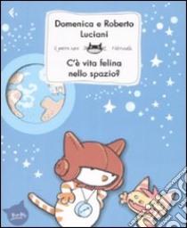 C'è vita felina nello spazio? libro di Luciani Domenica - Luciani Roberto