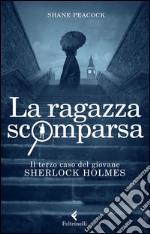 La Ragazza scomparsa. Il terzo caso del giovane Sherlock Holmes