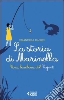 La storia di Marinella. Una bambina del Vajont libro di Da Ros Emanuela