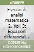 Esercizi di analisi matematica 2. Vol. 3: Equazioni differenziali ordinarie libro