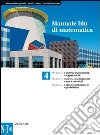 Manuale blu di matematica. Modulo: N-T-Alfa-U. Per le Scuole superiori. Per le Scuole superiori libro