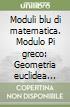 Moduli blu di matematica. Modulo Pi greco: Geometria euclidea nello spazio. Per le Scuole superiori libro