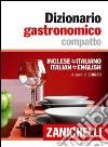 Dizionario gastronomico compatto. Inglese-italiano italian-english libro