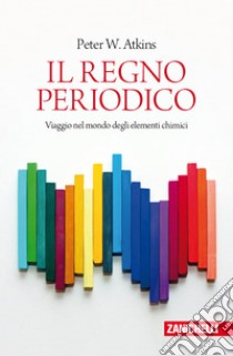 Il regno periodico. Viaggio nel mondo degli elementi chimici libro di Atkins Peter W.