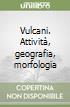 Vulcani. Attivit�, geografia, morfologia