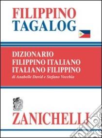 Filippino tagalog. Dizionario filippino-italiano, italiano-filippino libro di David Annabelle - Vecchia Stefano