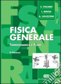 Fisica generale. Termodinamica e fluidi libro di Focardi Sergio - Massa Ignazio G. - Uguzzoni Arnaldo