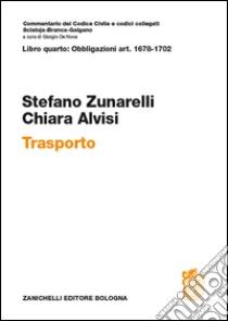 Commentario al Codice civile. art. 1678-1702. Trasporto libro di Zunarelli Stefano - Alvisi Chiara