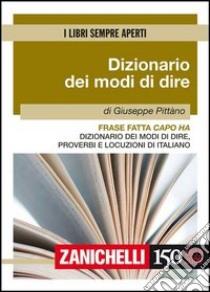 Frase fatta capo ha. Dizionario dei modi di dire, proverbi e locuzioni di italiano libro di Pittano Giuseppe