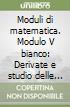 Moduli di matematica. Modulo V bianco: Derivate e studio delle funzioni. Per le Scuole superiori. Con espansione online libro