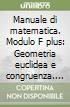 Manuale di matematica. Modulo F plus: Geometria euclidea e congruenza. Con Euclide. Per le Scuole superiori. Con espansione online libro