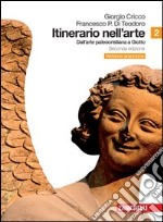 Itinerario nell'arte. Versione arancione. Per le Scuole superiori (2) libro di Cricco Giorgio - Di Teodoro Francesco P.