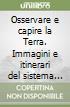 OSSERVARE E CAPIRE LA TERRA - TERRA COME SISTEMA (LM LIBRO MISTO) libro